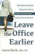 Leave the Office Earlier : The Productivity Pro Shows You How to Do More in Less