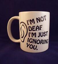 I'm Not Deaf Funny Novelty  - Coffee Mug - Cup - Gift