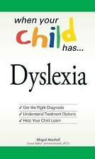 When Your Child Has . . . Dyslexia: Get the Right Diagnosis,-ExLibrary