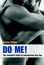 Do Me! : The Complete Guide to Adventurous Gay Sex: By Muller, Stefan