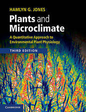 Plants and Microclimate: A Quantitative Approach to Environmental Plant Physiology by Hamlyn G. Jones (Paperback, 2013)