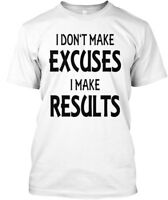 I Dont Make Excuses Results - Don't Hanes Tagless Tee T-Shirt