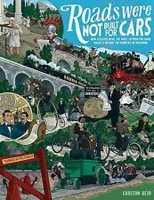 Roads Were Not Built for Cars : How Cyclists Were the First to Push for Good Roa