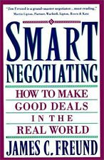 Smart Negotiating: How to Make Good Deals in the Real World by James C. Freund