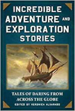 Incredible Adventure and Exploration Stories: Tales of Daring from across the Gl