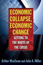 Economic Collapse, Economic Change : Getting to the Rotts of the Crisis by...