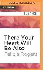 There Your Heart Will Be Also by Felicia Rogers (2016, MP3 CD, Unabridged)