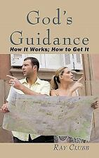 God's Guidance : How it Works; How to Get It by Ray Clubb (2011, Paperback)
