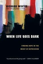 When Life Goes Dark : Finding Hope in the Midst of Depression by Richard Winter