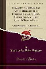 Memorias y Documentos Para La Historia de la Independencia del Peru, y Causas de