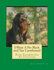 I Want A Pet Black And Tan Coonhound: Fun Learning Activities