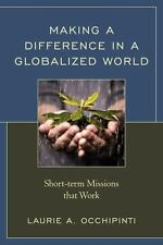 Making a Difference in a Globalized World: Short-term Missions That Work