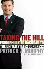 Taking the Hill: From Philly to Baghdad to the United States Congress by Patrick