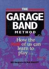 The Garage Band Method: How the Rest of Us Can Learn to Play ... Really Play, ,