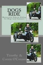 Dogs Ride : Motorcycle Sidecar Riding for Dogs (and Humans): By O'Connor, Tim...