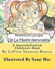 Perfecto en Los Ojos de la Madre Naturaleza : A Spanish/English Children's...