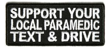 Sew on Patch Support Your Local Paramedic Text & Drive Motorcycle Biker