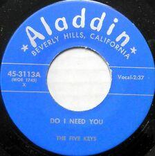 THE FIVE KEYS 45 Do I Need You ALADDIN Doo Wop NEAR MINT Repro UNRELEASED BB1491