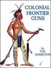 Colonial Frontier Guns by T.M. Hamilton /muzzleloading /muzzleloader/ flintlock