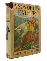 Harold Bell Wright A SON OF HIS FATHER  1st Edition 1st Printing