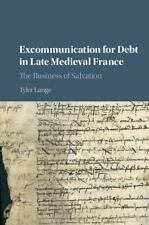 Excommunication for Debt in Late Medieval France : The Business of Salvation...
