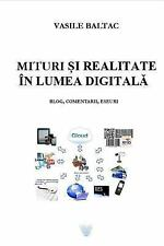 Mituri Si Realitate in Era Digitala : Blog, Comentarii Eseuri by Vasile...