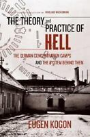 The Theory And Practice of Hell: The German Concentration Camps And the System B