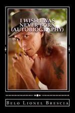 I Wish I Was Never Born by Belo Lionel Brescia (2006, Paperback)