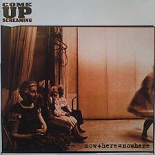 Come up Screaming Now+here=nowhere [CD]