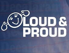 LOUD AND PROUD Funny Slogan Car/Van/Bumper/Window Vinyl Sticker/Decal