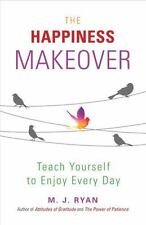 The Happiness Makeover: Teach Yourself to Enjoy Every Day, Ryan, M.J., Good Book