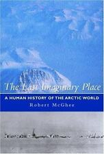"BRAND NEW* ""The Last Imaginary Place~History of the Arctic World~McGhee"" HC/DJ"