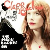 CLARE BOWDITCH AND THE FEEDING SET The Moon Looked On CD BRAND NEW