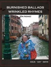 Burnished Ballads Wrinkled Rhymes : On Aging by Isolde Hunter (2015, Paperback)