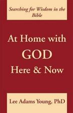 At Home with God : Here and Now (Searching for Wisdom in the Bible)