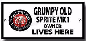 GRUMPY OLD AUSTIN HEALEY SPRITE MK1 OWNER LIVES HERE METAL SIGN. BIKE
