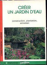 CREER UN JARDIN D'EAU - Construction, plantation, entretien - 1991