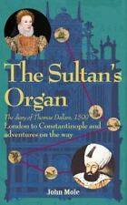 The Sultan's Organ: London To Constantinople In 1599 And Adventures On The Wa...