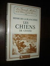 LES CHIENS DE CHASSE - Henri de la Blanchère 1986 - Chasse