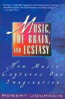 Music, the Brain, and Ecstasy : How Music Captures Our Imagination Paperback