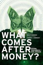 What Comes after Money? : Essays from Reality Sandwich on Transforming Currency