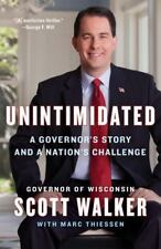 Unintimidated : A Governor's Story by Scott Walker with Marc Thiessen