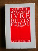 Rare GABRIEL MATZNEFF Ivre du Vin Perdu EO La Table Ronde 1981