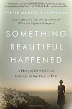 Something Beautiful Happened: A Story of Survival & Courage in the Face of Evil