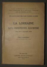 LA LORRAINE SOUS L'OCCUPATION ALLEMANDE 1871- 1873 par Emile CHANTRIOT 1922