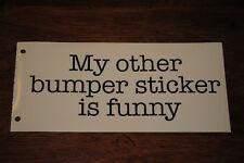 Funny Bumper Sticker ~ MY OTHER BUMPER STICKER IS FUNNY ~ Xmas Gag Gift