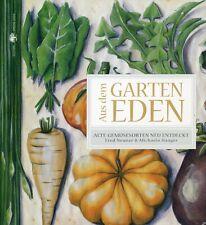 Aus dem Garten Eden, Alte Gemüse-Sorten neu entdeckt, Kochbuch, gesunde Küche