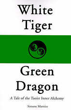 White Tiger, Green Dragon: A Tale of the Taoist Inner Alchemy by Simone Marnier