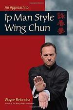 An Approach to IP MAN stile Wing Chun di Wayne Belonoha libro tascabile 97815