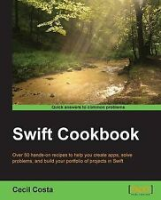 NEW Swift Cookbook - 50 Recipes to Help You Harness Swift by Cecil Costa